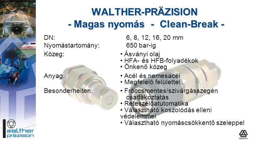 WALTHER-PRÄZISION - Magas nyomás - Clean-Break - DN:6, 8, 12, 16, 20 mm Nyomástartomány:650 bar-ig Közeg:• Ásványi olaj • HFA- és HFB-folyadékok • Önk