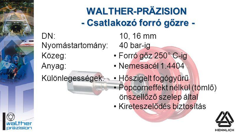 DN:10, 16 mm Nyomástartomány:40 bar-ig Közeg:• Forró gőz 250° C-ig Anyag:• Nemesacél 1.4404 Különlegességek:• Hőszigelt fogógyűrű • Popcorneffekt nélk