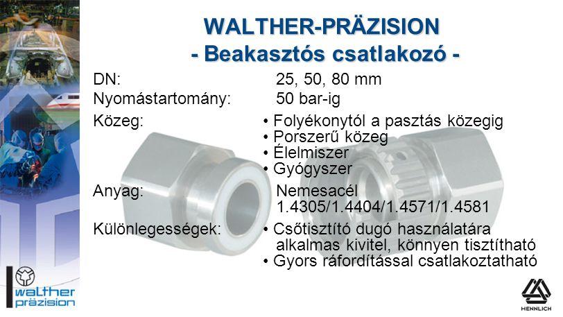 WALTHER-PRÄZISION - Beakasztós csatlakozó - DN:25, 50, 80 mm Nyomástartomány:50 bar-ig Közeg:• Folyékonytól a pasztás közegig • Porszerű közeg • Élelm