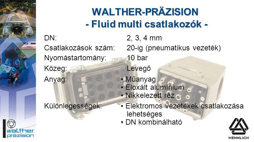 WALTHER-PRÄZISION - Fluid multi csatlakozók - DN:2, 3, 4 mm Csatlakozások szám:20-ig (pneumatikus vezeték) Nyomástartomány:10 bar Közeg:Levegő Anyag:•