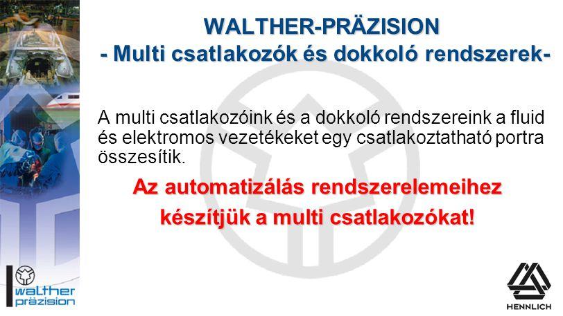 WALTHER-PRÄZISION - Multi csatlakozók és dokkoló rendszerek- A multi csatlakozóink és a dokkoló rendszereink a fluid és elektromos vezetékeket egy csa