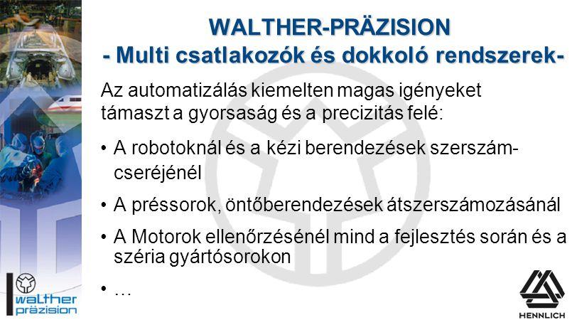 WALTHER-PRÄZISION - Multi csatlakozók és dokkoló rendszerek- •A robotoknál és a kézi berendezések szerszám- cseréjénél •A préssorok, öntőberendezések