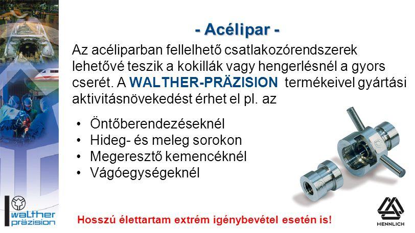 - Acélipar - Az acéliparban fellelhető csatlakozórendszerek lehetővé teszik a kokillák vagy hengerlésnél a gyors cserét. A WALTHER-PRÄZISION termékeiv