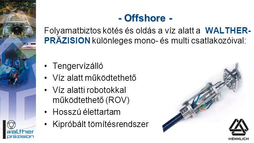 - Offshore - Folyamatbiztos kötés és oldás a víz alatt a WALTHER- PRÄZISION különleges mono- és multi csatlakozóival: •Tengervízálló •Víz alatt működt