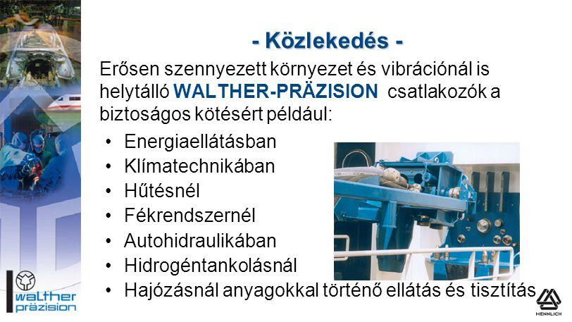 - Közlekedés - Erősen szennyezett környezet és vibrációnál is helytálló WALTHER-PRÄZISION csatlakozók a biztoságos kötésért például: •Energiaellátásba