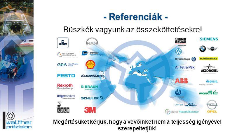 - Referenciák - Büszkék vagyunk az összeköttetésekre! Megértésüket kérjük, hogy a vevőinket nem a teljesség igényével szerepeltetjük!