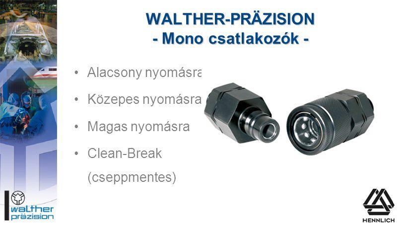 WALTHER-PRÄZISION - Mono csatlakozók - •Alacsony nyomásra •Közepes nyomásra •Magas nyomásra •Clean-Break (cseppmentes)