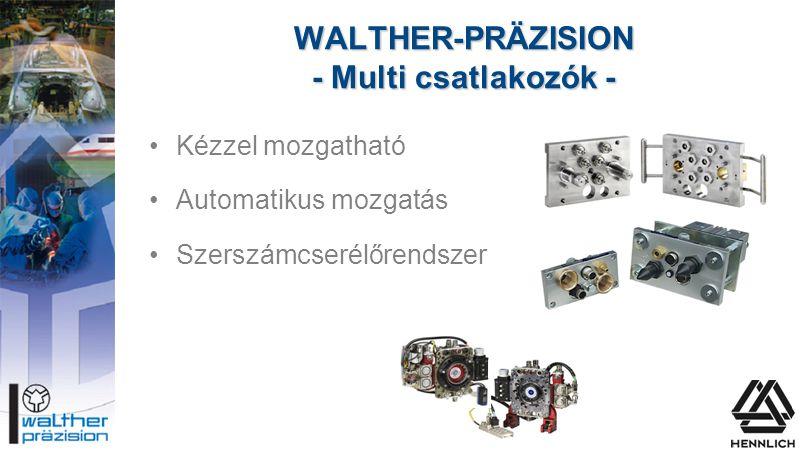 WALTHER-PRÄZISION - Multi csatlakozók - •Kézzel mozgatható •Automatikus mozgatás •Szerszámcserélőrendszer