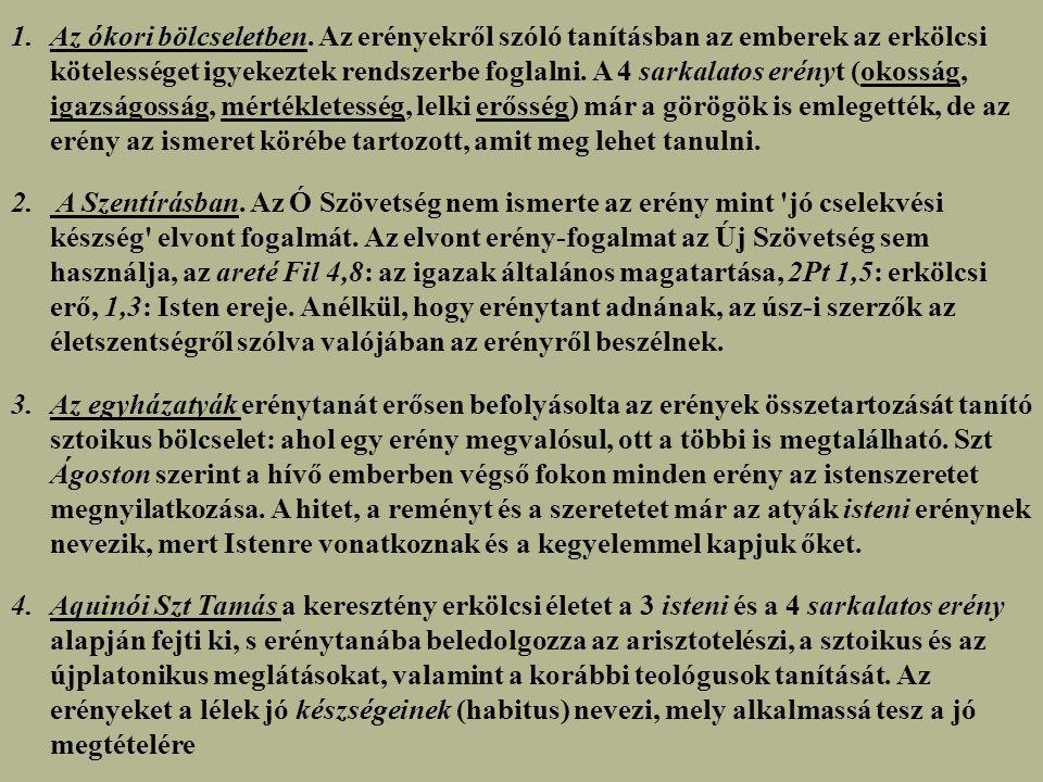 A négy sarkalatos erény: Okosság/Bölcsesség: kígyó, korona, könyv/irattekercs, tükör Igazságosság: kard, mérleg, szem Mértékletesség: edény, fáklya, homokóra/óra, kard Bátorság/Erő: kard, oroszlán, oszlop Teológiai erények: Hit: kehely, kereszt, kocka Remény: bőségszaru, főnix, horgony, korona, zászló Szeretet: bárány/juh, gyümölcs/termés, kosár, pelikán, piros/vörös, szív
