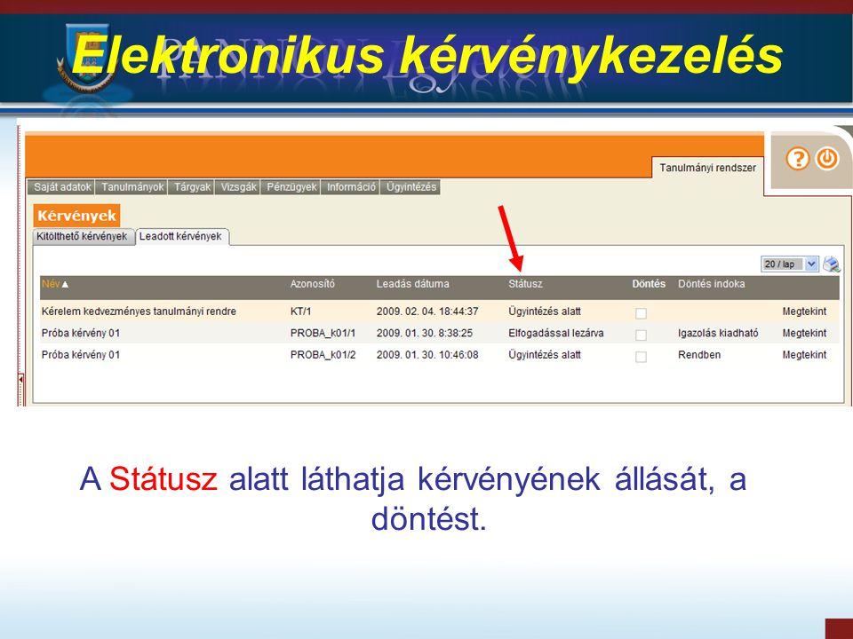 Elektronikus kérvénykezelés A Státusz alatt láthatja kérvényének állását, a döntést.