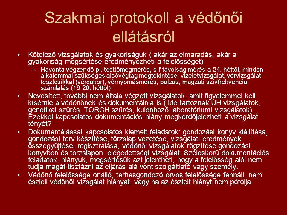Szakmai protokoll a védőnői ellátásról •Kötelező vizsgálatok és gyakoriságuk ( akár az elmaradás, akár a gyakoriság megsértése eredményezheti a felelő