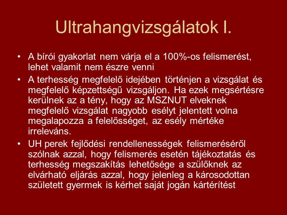 Ultrahangvizsgálatok I. •A bírói gyakorlat nem várja el a 100%-os felismerést, lehet valamit nem észre venni •A terhesség megfelelő idejében történjen