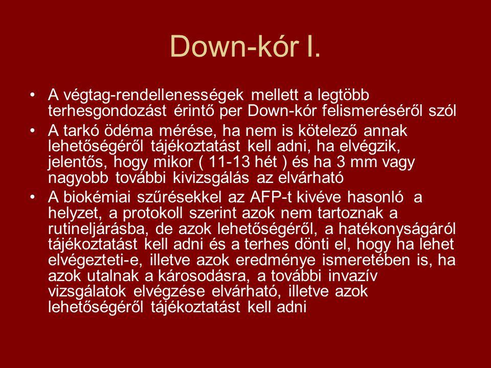 Down-kór I. •A végtag-rendellenességek mellett a legtöbb terhesgondozást érintő per Down-kór felismeréséről szól •A tarkó ödéma mérése, ha nem is köte