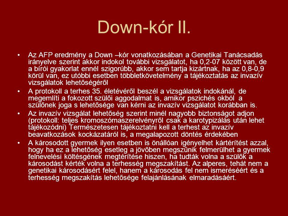 Down-kór II. •Az AFP eredmény a Down –kór vonatkozásában a Genetikai Tanácsadás irányelve szerint akkor indokol további vizsgálatot, ha 0,2-07 között