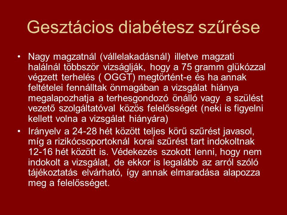 Gesztácios diabétesz szűrése •Nagy magzatnál (vállelakadásnál) illetve magzati halálnál többször vizságlják, hogy a 75 gramm glükózzal végzett terhelé