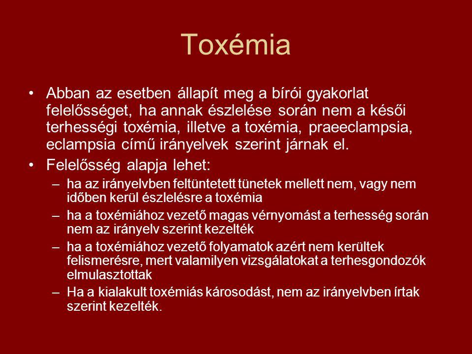 Toxémia •Abban az esetben állapít meg a bírói gyakorlat felelősséget, ha annak észlelése során nem a késői terhességi toxémia, illetve a toxémia, prae