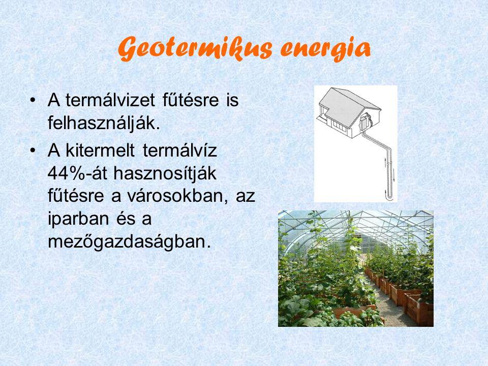 Geotermikus energia •A termálvizet fűtésre is felhasználják.