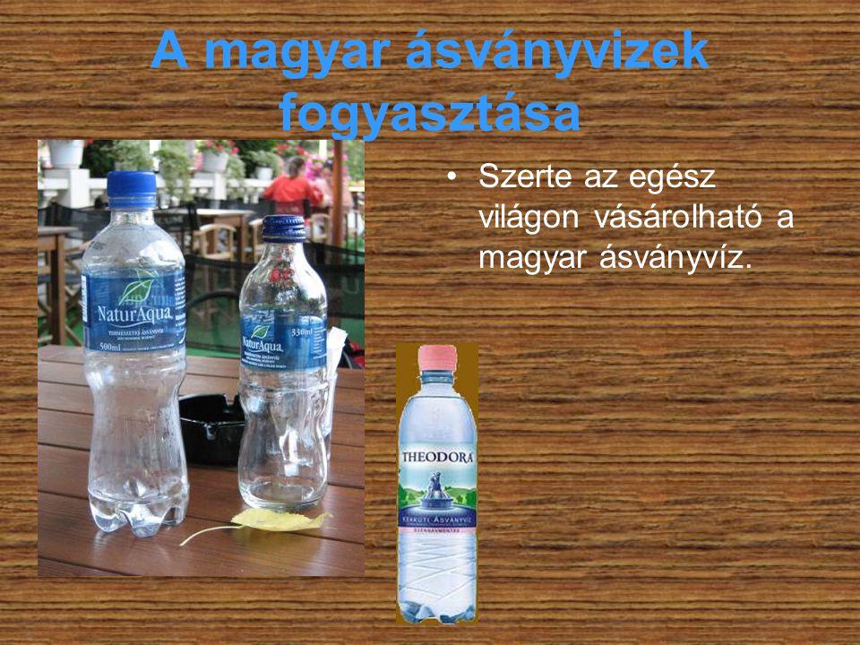 A magyar ásványvizek fogyasztása •Szerte az egész világon vásárolható a magyar ásványvíz.