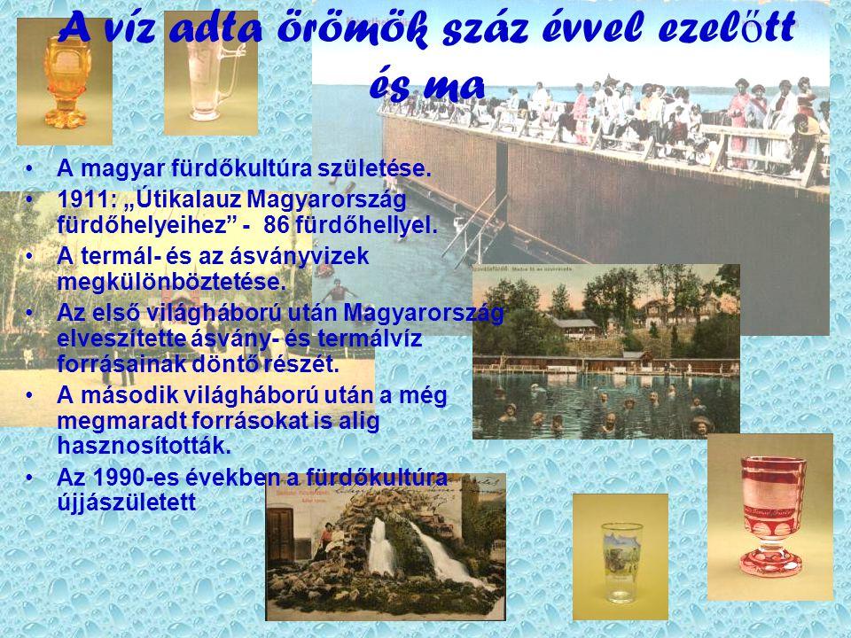 A víz adta örömök száz évvel ezel ő tt és ma •A magyar fürdőkultúra születése.