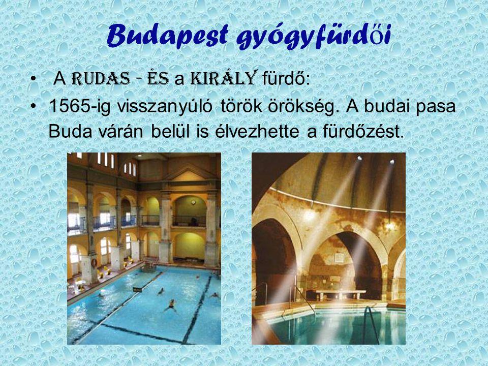 Budapest gyógyfürd ő i • A R udas - és a K irály fürdő: •1•1565-ig visszanyúló török örökség.