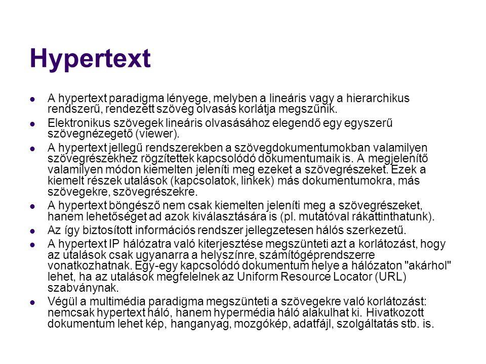 Hypertext  A hypertext paradigma lényege, melyben a lineáris vagy a hierarchikus rendszerű, rendezett szöveg olvasás korlátja megszűnik.  Elektronik