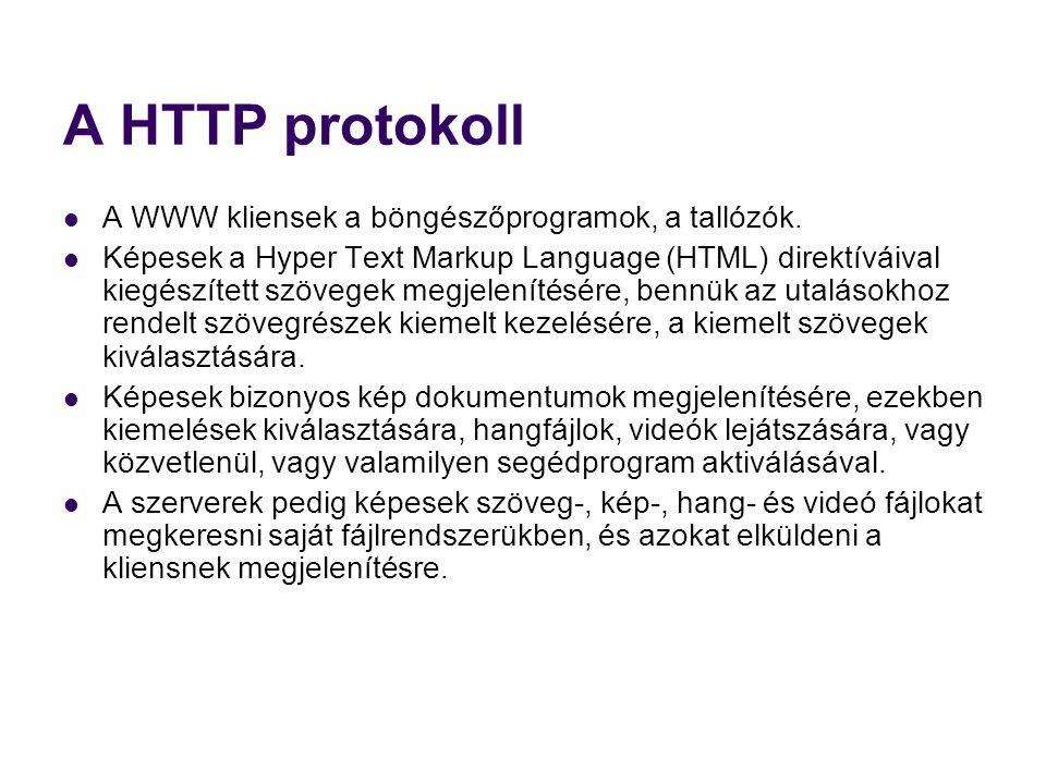 A HTTP protokoll  A WWW kliensek a böngészőprogramok, a tallózók.  Képesek a Hyper Text Markup Language (HTML) direktíváival kiegészített szövegek m