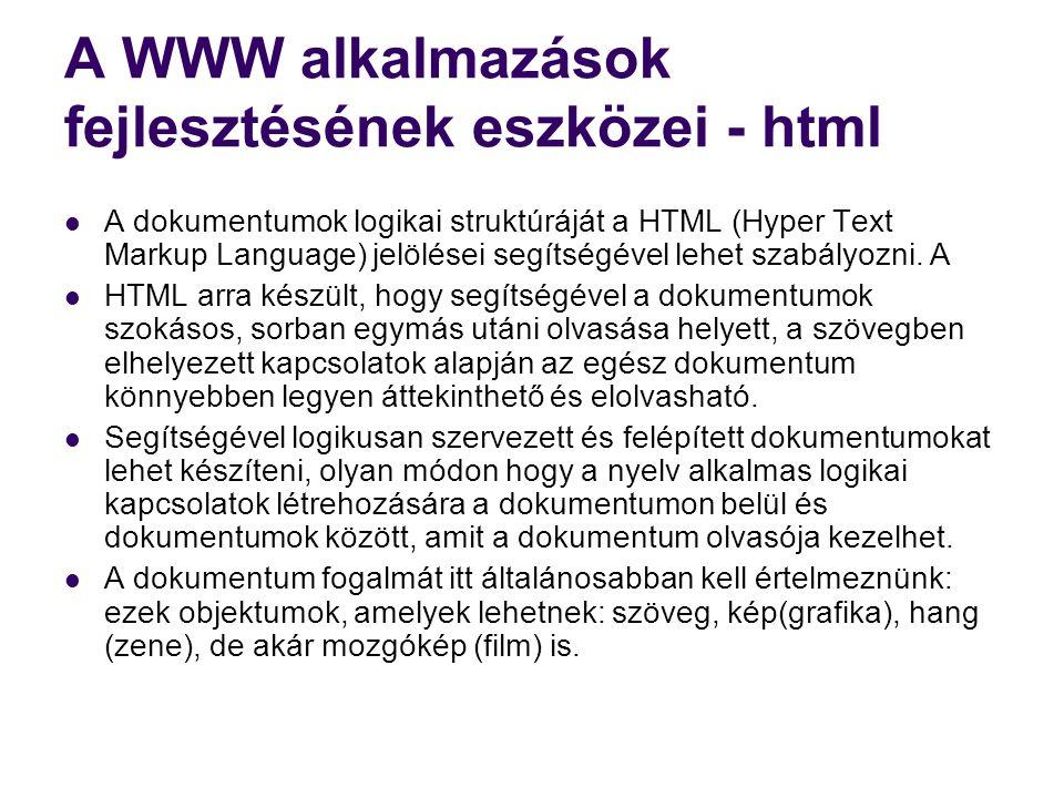 A WWW alkalmazások fejlesztésének eszközei - html  A dokumentumok logikai struktúráját a HTML (Hyper Text Markup Language) jelölései segítségével leh