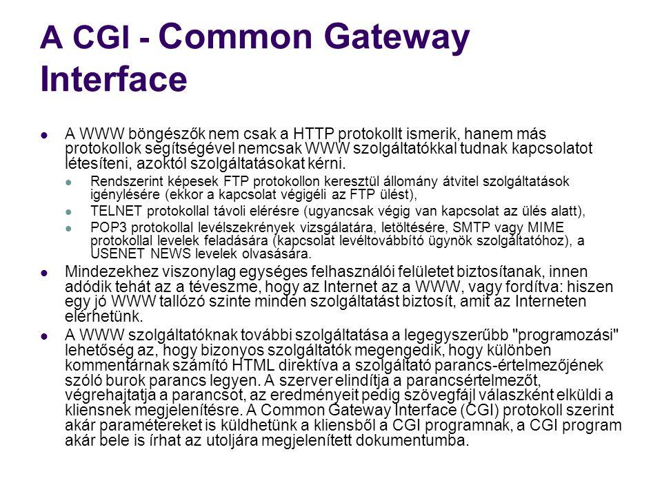 A CGI - Common Gateway Interface  A WWW böngészők nem csak a HTTP protokollt ismerik, hanem más protokollok segítségével nemcsak WWW szolgáltatókkal