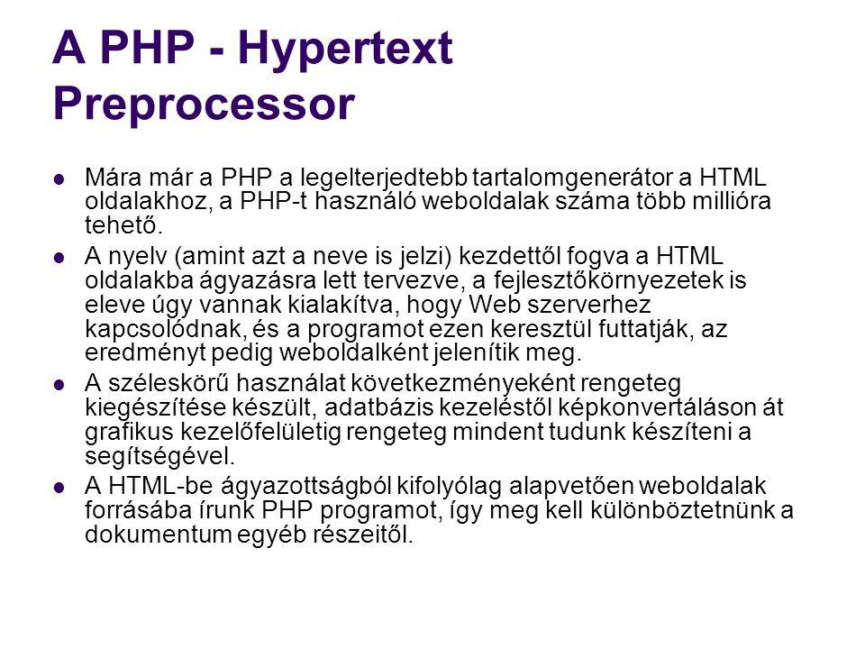 A PHP - Hypertext Preprocessor  Mára már a PHP a legelterjedtebb tartalomgenerátor a HTML oldalakhoz, a PHP-t használó weboldalak száma több millióra