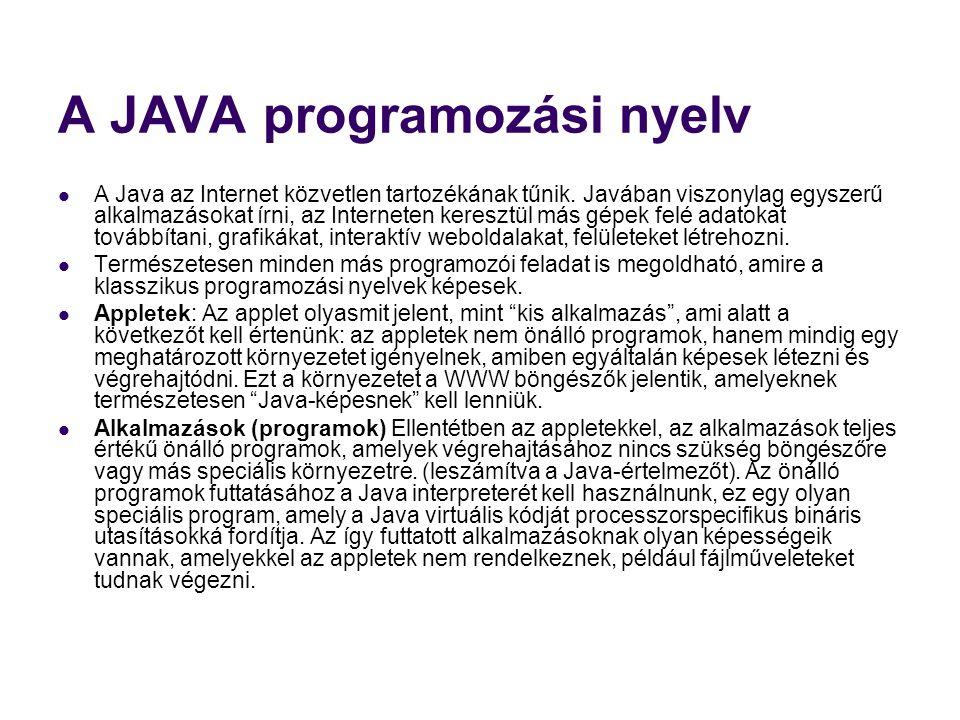 A JAVA programozási nyelv  A Java az Internet közvetlen tartozékának tűnik. Javában viszonylag egyszerű alkalmazásokat írni, az Interneten keresztül