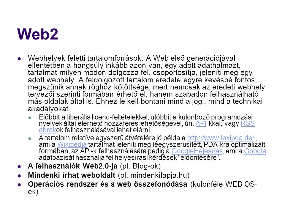 Web2  Webhelyek feletti tartalomforrások: A Web első generációjával ellentétben a hangsúly inkább azon van, egy adott adathalmazt, tartalmat milyen m