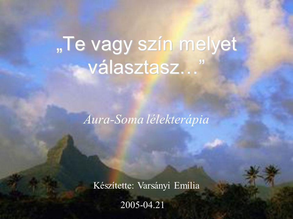 """""""Te vagy szín melyet választasz… Aura-Soma lélekterápia Készítette: Varsányi Emília 2005-04.21"""