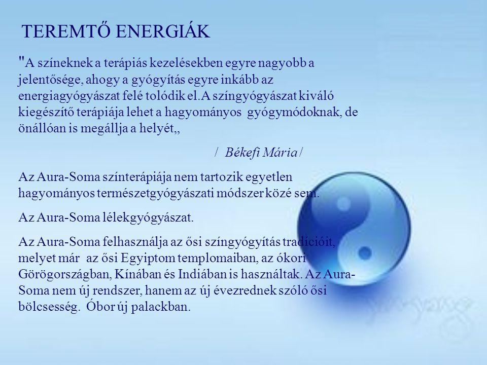 """TEREMTŐ ENERGIÁK A színeknek a terápiás kezelésekben egyre nagyobb a jelentősége, ahogy a gyógyítás egyre inkább az energiagyógyászat felé tolódik el.A színgyógyászat kiváló kiegészítő terápiája lehet a hagyományos gyógymódoknak, de önállóan is megállja a helyét"""" / Békefi Mária / Az Aura-Soma színterápiája nem tartozik egyetlen hagyományos természetgyógyászati módszer közé sem."""