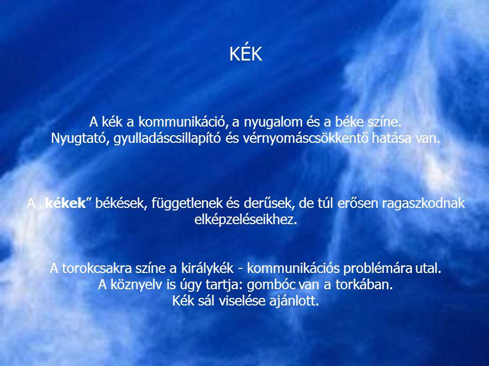 KÉK A kék a kommunikáció, a nyugalom és a béke színe.