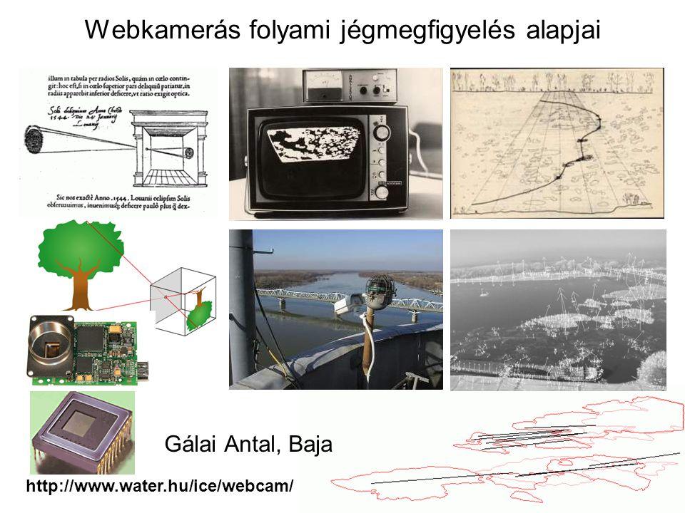 Webkamerás folyami jégmegfigyelés alapjai Gálai Antal, Baja http://www.water.hu/ice/webcam/