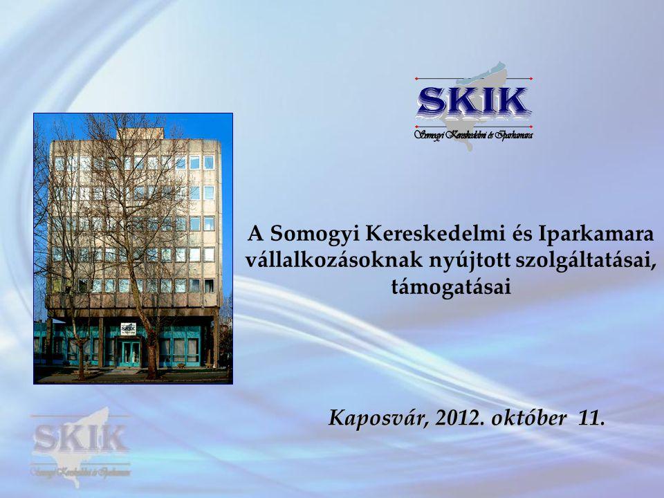 A Somogyi Kereskedelmi és Iparkamara vállalkozásoknak nyújtott szolgáltatásai, támogatásai Kaposvár, 2012.