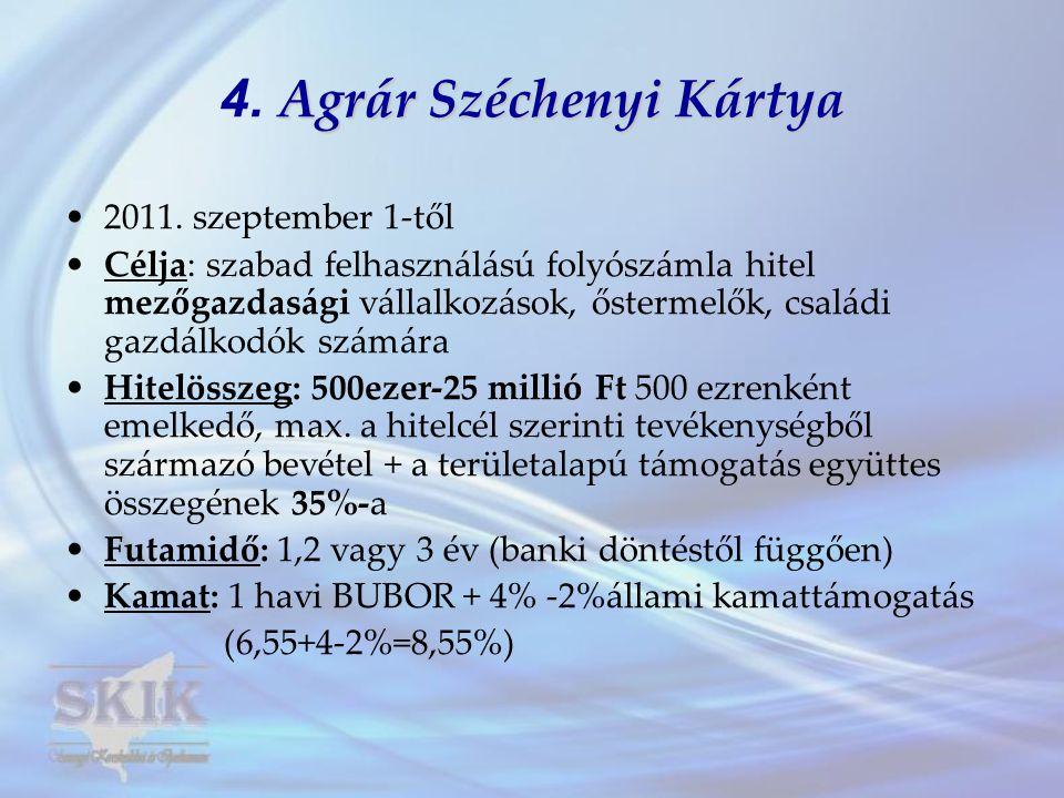 Agrár Széchenyi Kártya 4. Agrár Széchenyi Kártya •2011. szeptember 1-től •Célja: szabad felhasználású folyószámla hitel mezőgazdasági vállalkozások, ő