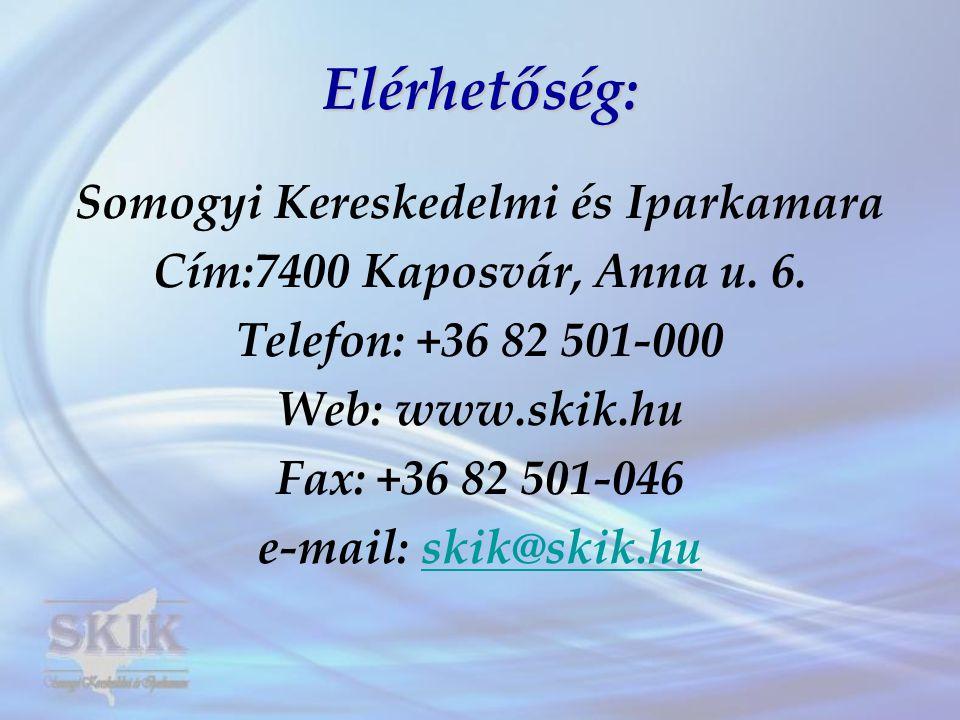 Elérhetőség: Somogyi Kereskedelmi és Iparkamara Cím:7400 Kaposvár, Anna u. 6. Telefon: +36 82 501-000 Web: www.skik.hu Fax: +36 82 501-046 e-mail: ski