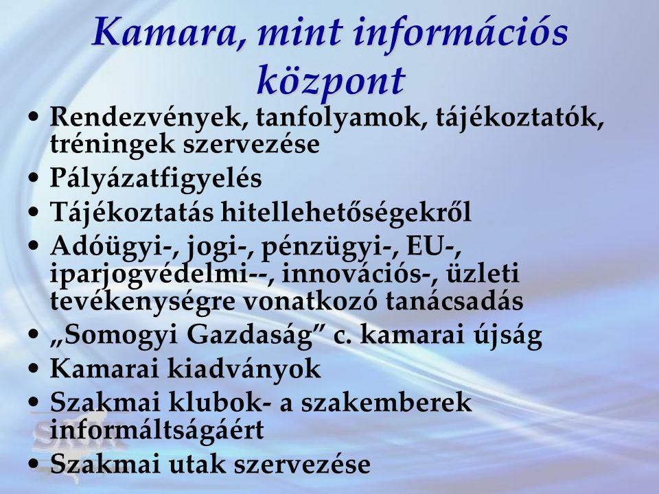 Kamara, mint információs központ •Rendezvények, tanfolyamok, tájékoztatók, tréningek szervezése •Pályázatfigyelés •Tájékoztatás hitellehetőségekről •A