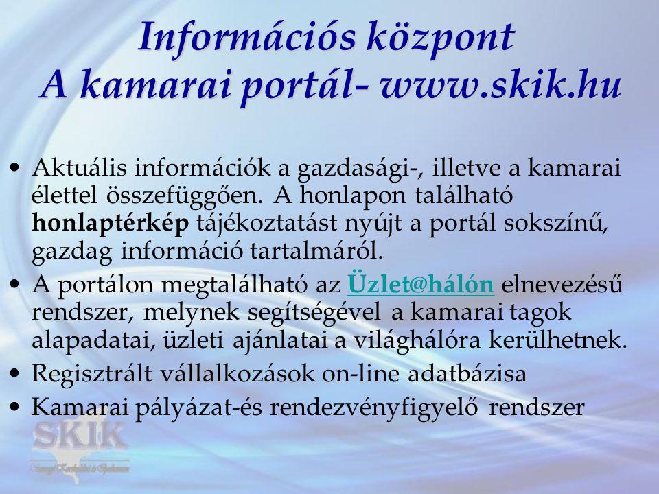 Információs központ A kamarai portál- www.skik.hu •Aktuális információk a gazdasági-, illetve a kamarai élettel összefüggően. A honlapon található hon