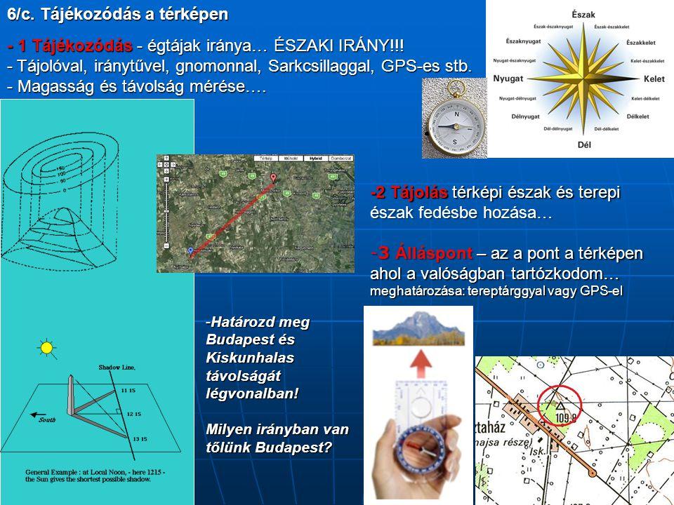 6/c. Tájékozódás a térképen - 1 Tájékozódás - égtájak iránya… ÉSZAKI IRÁNY!!! - Tájolóval, iránytűvel, gnomonnal, Sarkcsillaggal, GPS-es stb. - Magass