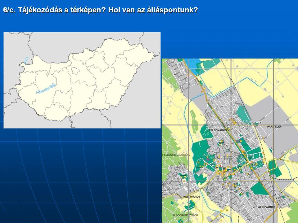 6/c. Tájékozódás a térképen? Hol van az álláspontunk?