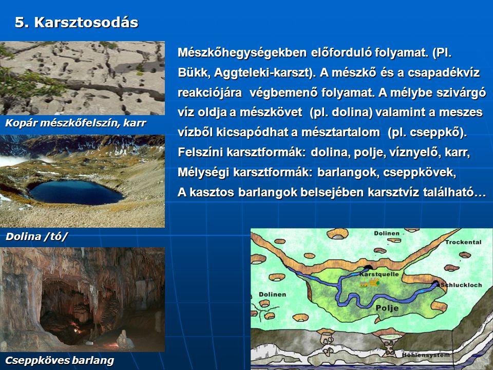 Mészkőhegységekben előforduló folyamat. (Pl. Bükk, Aggteleki-karszt). A mészkő és a csapadékvíz reakciójára végbemenő folyamat. A mélybe szivárgó víz