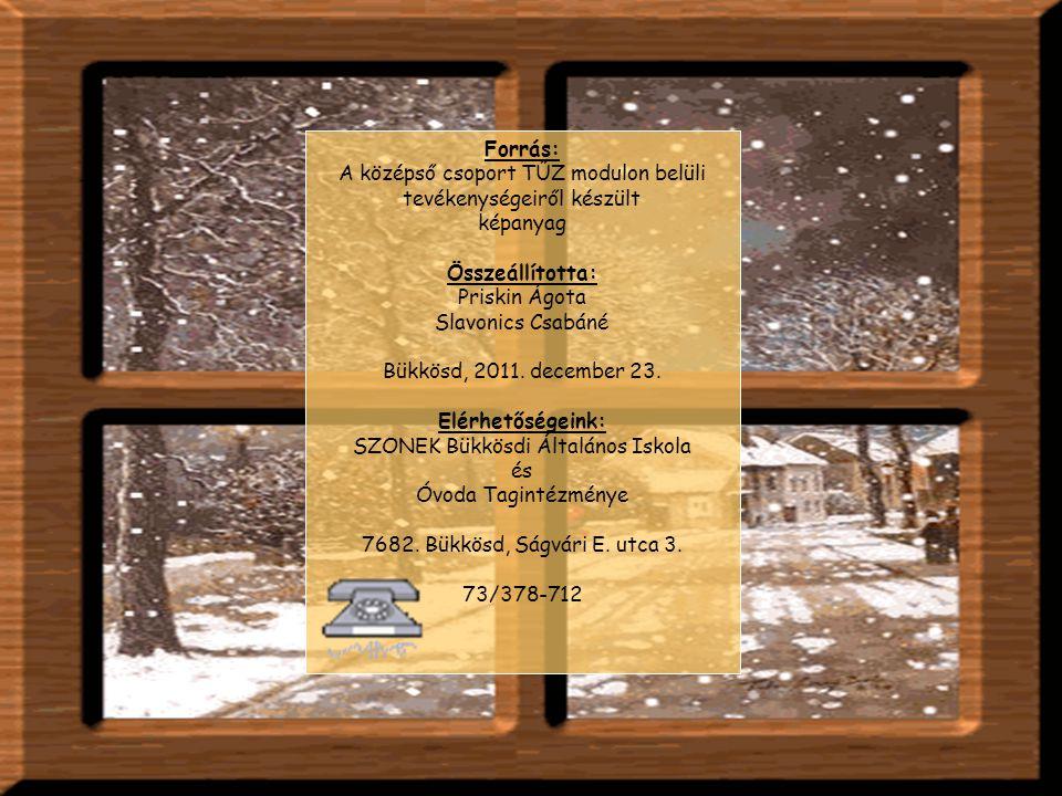 Forrás: A középső csoport TŰZ modulon belüli tevékenységeiről készült képanyag Összeállította: Priskin Ágota Slavonics Csabáné Bükkösd, 2011. december