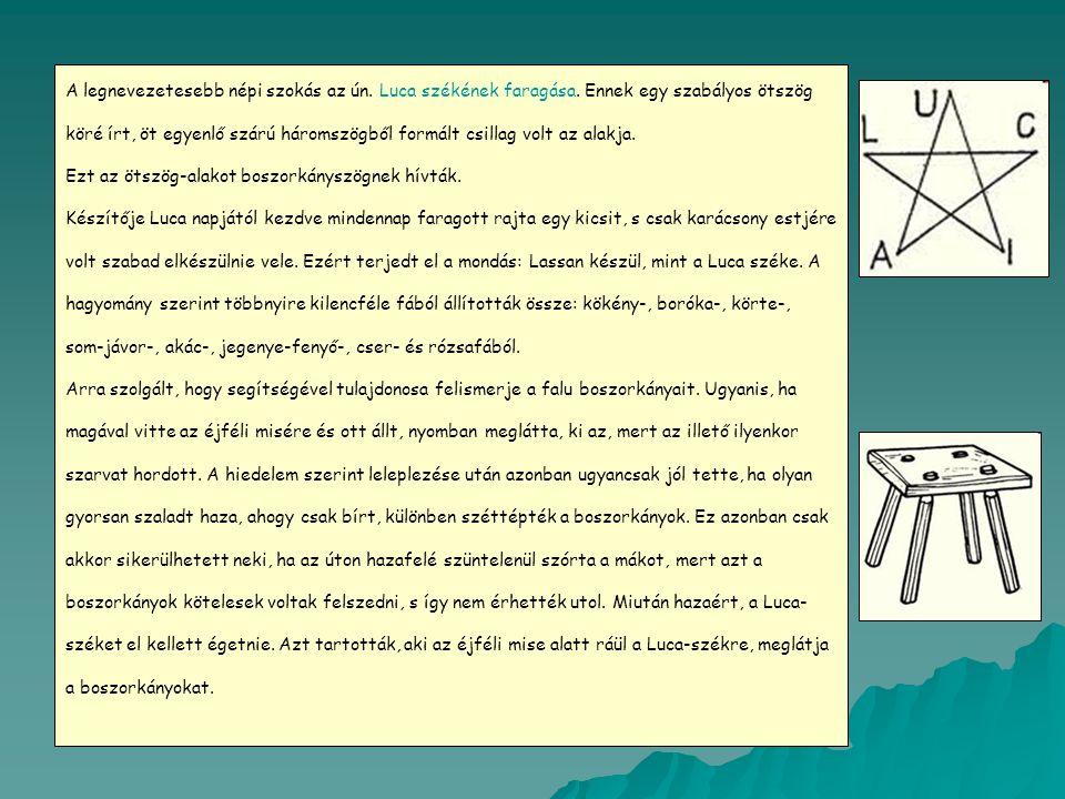 A legnevezetesebb népi szokás az ún. Luca székének faragása. Ennek egy szabályos ötszög köré írt, öt egyenlő szárú háromszögből formált csillag volt a