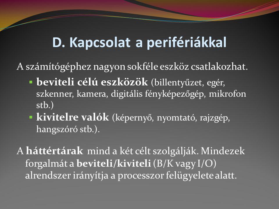 D.Kapcsolat a perifériákkal A számítógéphez nagyon sokféle eszköz csatlakozhat.
