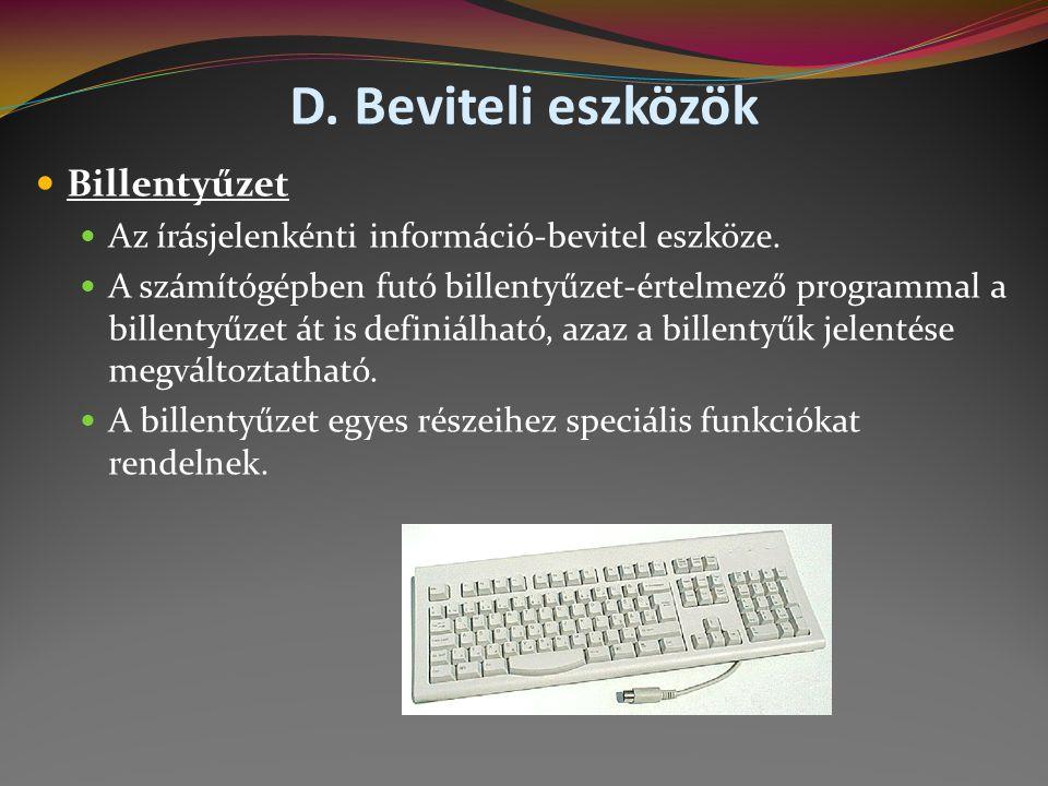 D.Beviteli eszközök  Billentyűzet  Az írásjelenkénti információ-bevitel eszköze.
