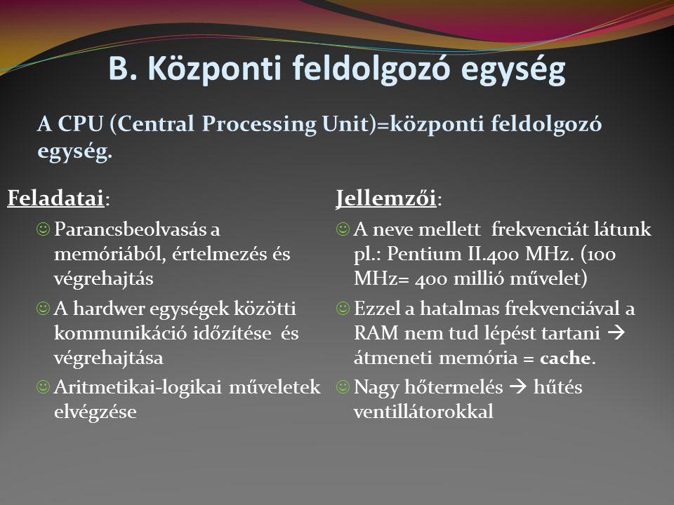 B.Központi feldolgozó egység A CPU (Central Processing Unit)=központi feldolgozó egység.