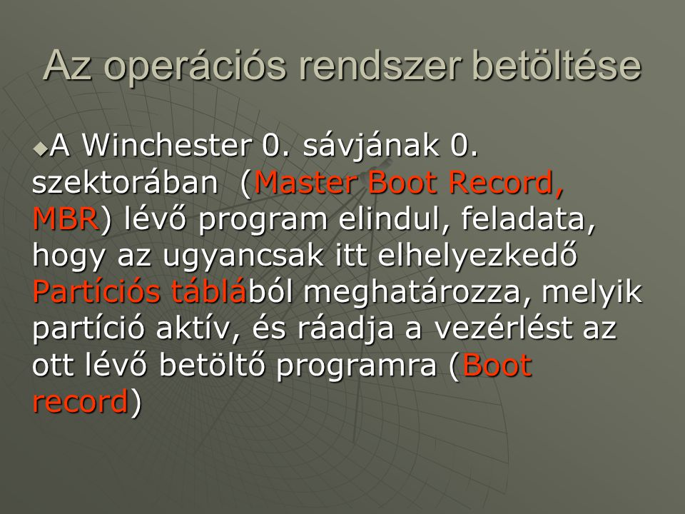 Az operációs rendszer betöltése  A Winchester 0. sávjának 0. szektorában (Master Boot Record, MBR) lévő program elindul, feladata, hogy az ugyancsak