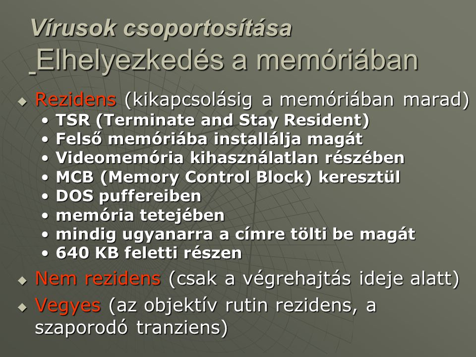  Rezidens (kikapcsolásig a memóriában marad) •TSR (Terminate and Stay Resident) •Felső memóriába installálja magát •Videomemória kihasználatlan részé